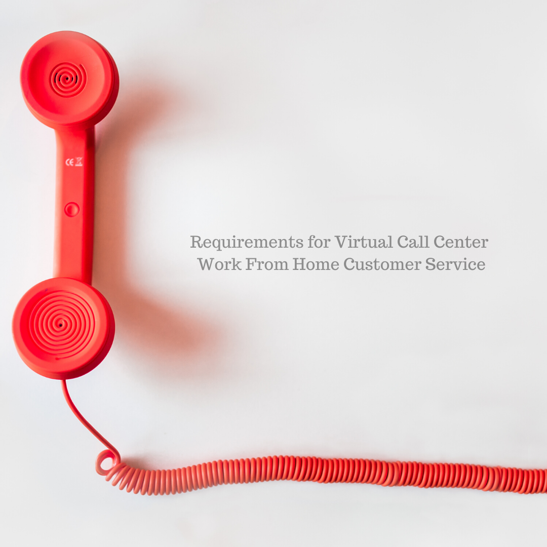 Requirements for Virtual Call Center – Work From Home Customer Service