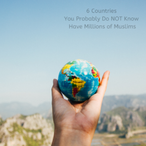 6 Countries You Probably Do NOT Know Have Millions of Muslims