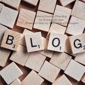 How to Create a Free Blog On Blogspot/Blogger (Beginner's Step-by-Step Guide with Images)