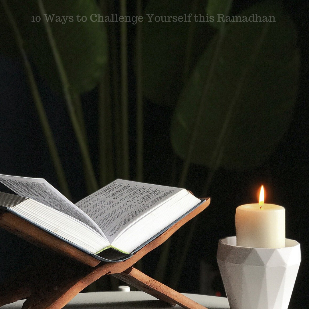 10 Ways to Challenge Yourself this Ramadhan