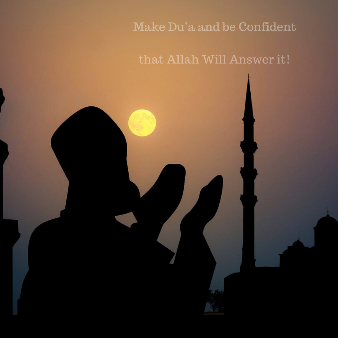 Make Du'a and be Confident that Allah Will Answer it!