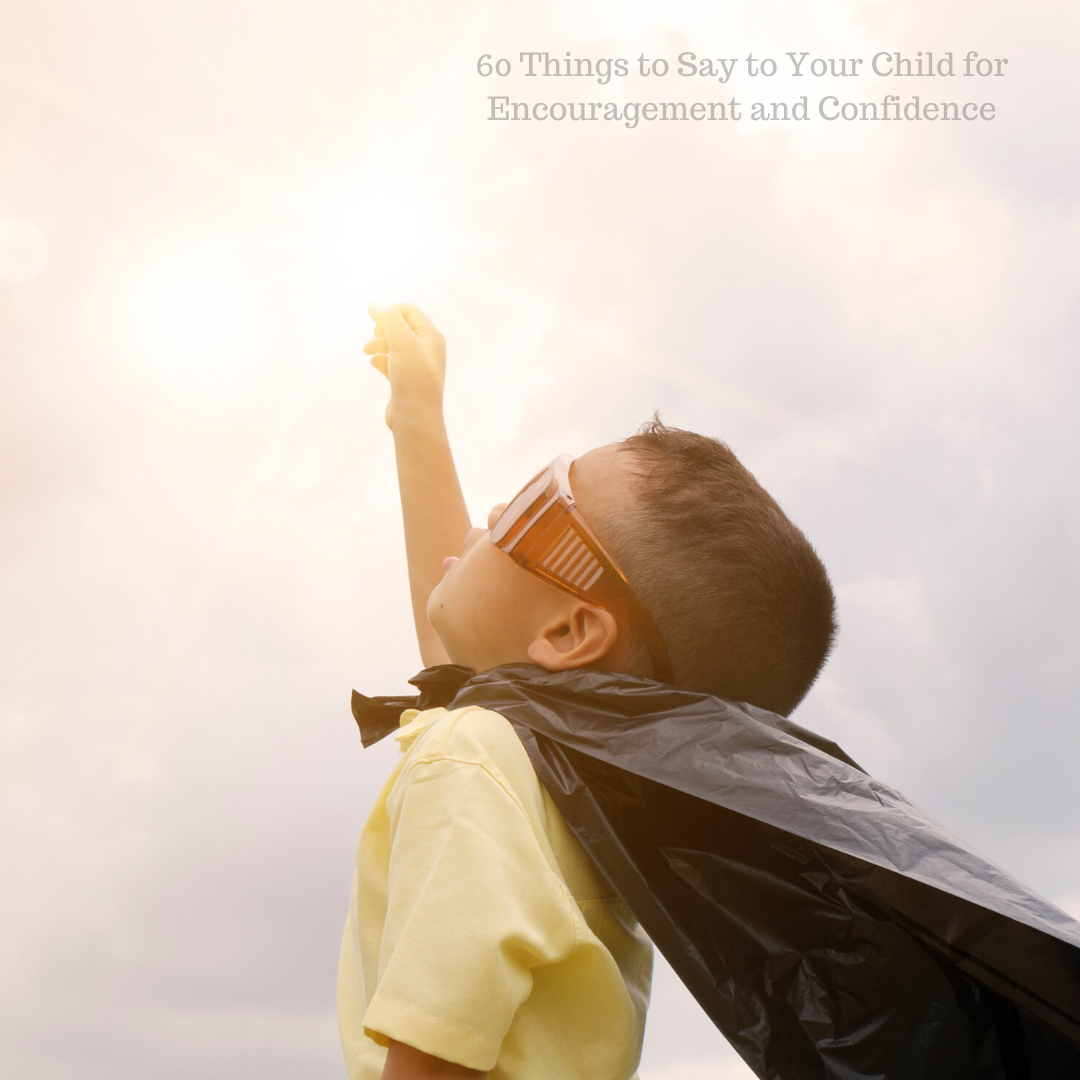 60 Things to Say to Your Child for Encouragement and Confidence