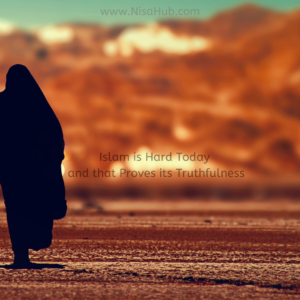 Islam is Hard Today and that Proves its Truthfulness